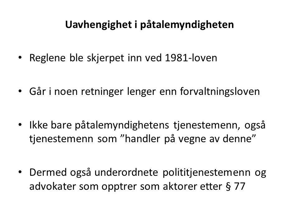 Uavhengighet i påtalemyndigheten Reglene ble skjerpet inn ved 1981-loven Går i noen retninger lenger enn forvaltningsloven Ikke bare påtalemyndigheten