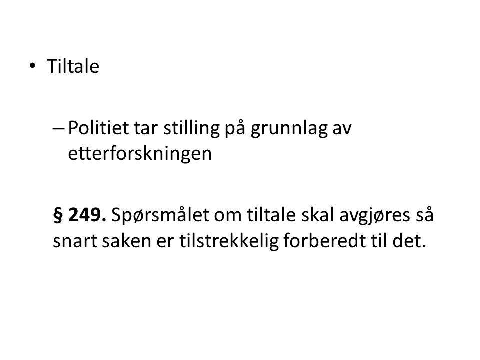 Tiltale – Politiet tar stilling på grunnlag av etterforskningen § 249. Spørsmålet om tiltale skal avgjøres så snart saken er tilstrekkelig forberedt t