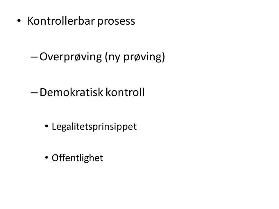 Kontrollerbar prosess – Overprøving (ny prøving) – Demokratisk kontroll Legalitetsprinsippet Offentlighet