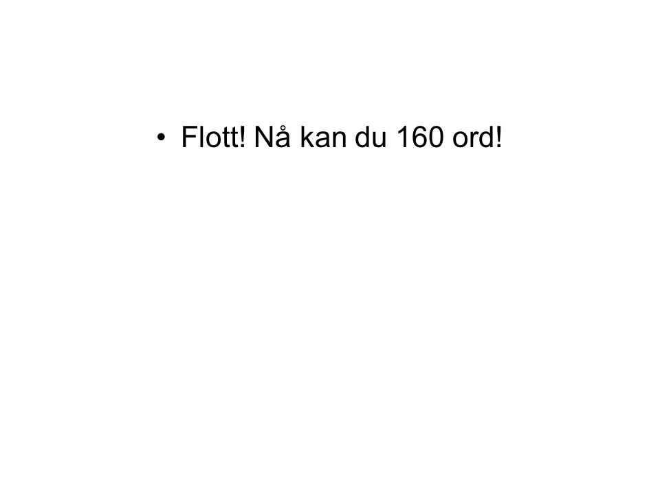 Flott! Nå kan du 160 ord!