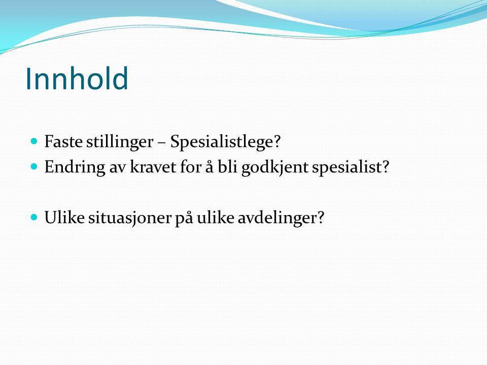 Innhold Faste stillinger – Spesialistlege? Endring av kravet for å bli godkjent spesialist? Ulike situasjoner på ulike avdelinger?