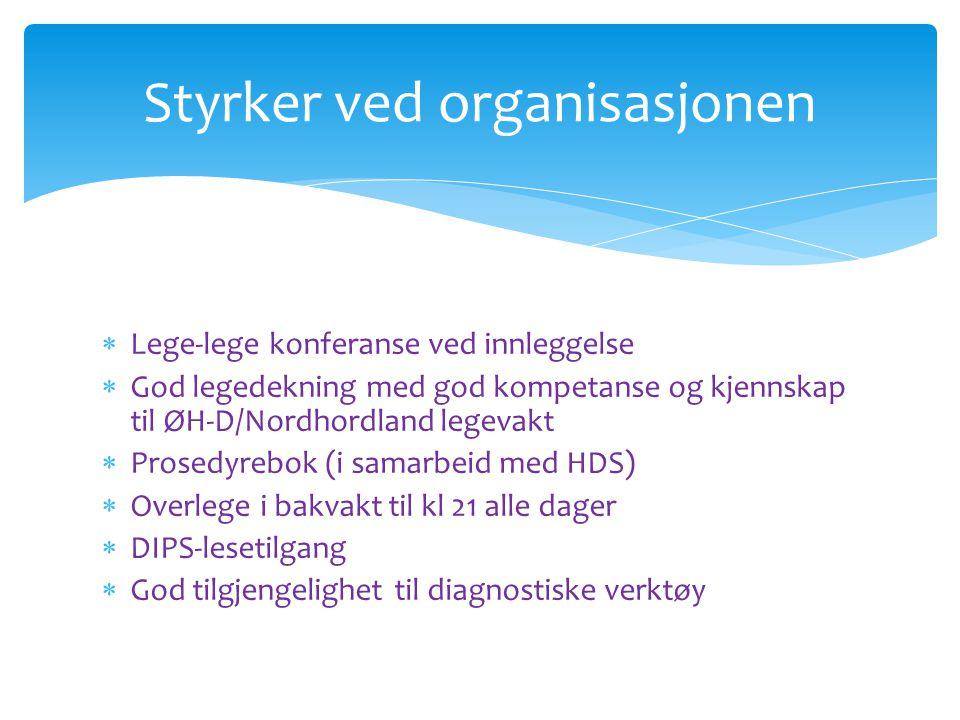  Lege-lege konferanse ved innleggelse  God legedekning med god kompetanse og kjennskap til ØH-D/Nordhordland legevakt  Prosedyrebok (i samarbeid me