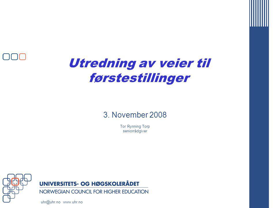 uhr@uhr.no www.uhr.no Utredning av veier til førstestillinger 3. November 2008 Tor Rynning Torp seniorrådgiver