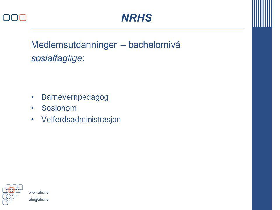 www.uhr.no uhr@uhr.no NRHS Medlemsutdanninger – bachelornivå sosialfaglige: Barnevernpedagog Sosionom Velferdsadministrasjon