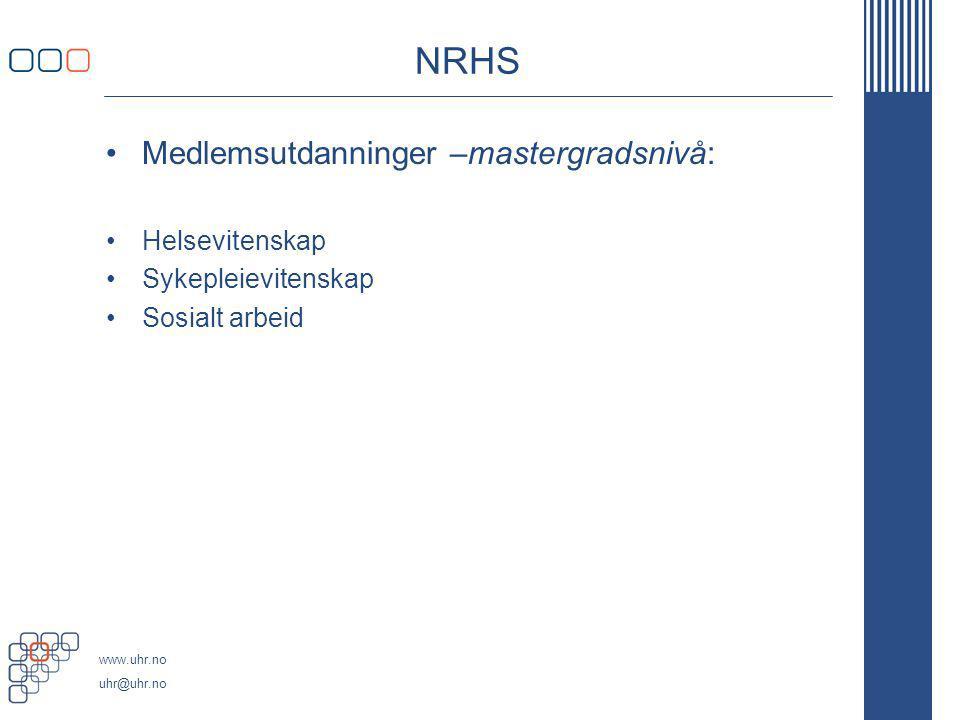 www.uhr.no uhr@uhr.no NRHS Medlemsutdanninger –mastergradsnivå: Helsevitenskap Sykepleievitenskap Sosialt arbeid