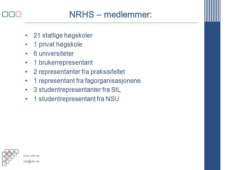 www.uhr.no uhr@uhr.no NRHS – medlemmer: 21 statlige høgskoler 1 privat høgskole 6 universiteter 1 brukerrepresentant 2 representanter fra praksisfelte