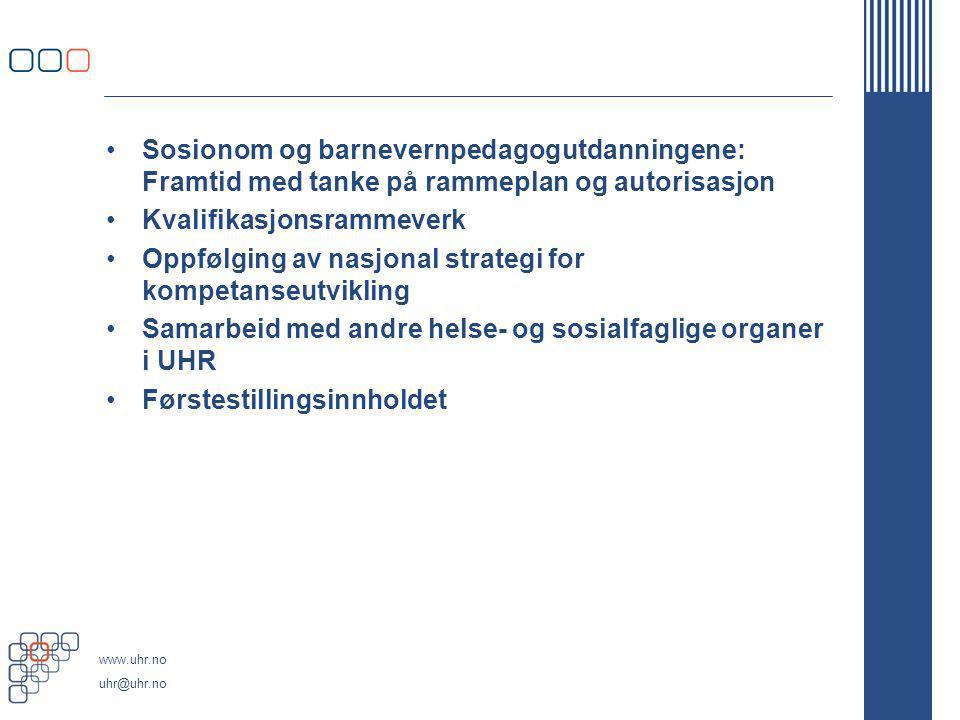 www.uhr.no uhr@uhr.no Sosionom og barnevernpedagogutdanningene: Framtid med tanke på rammeplan og autorisasjon Kvalifikasjonsrammeverk Oppfølging av n