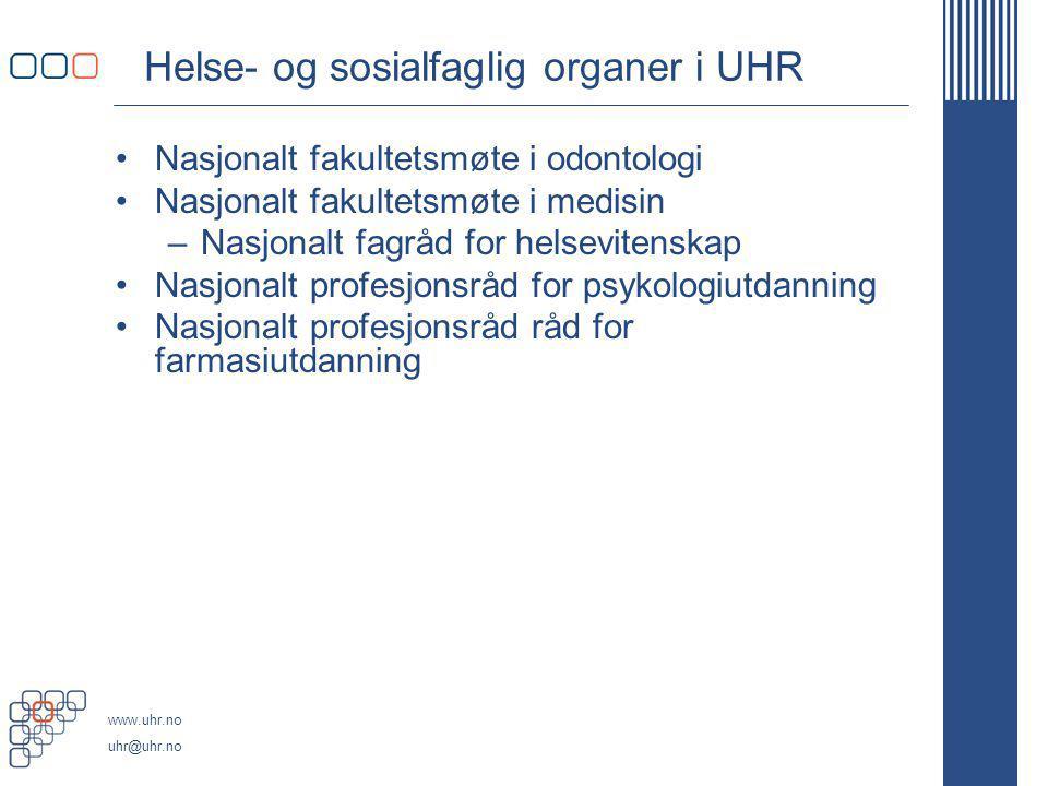 www.uhr.no uhr@uhr.no Helse- og sosialfaglig organer i UHR Nasjonalt fakultetsmøte i odontologi Nasjonalt fakultetsmøte i medisin –Nasjonalt fagråd fo