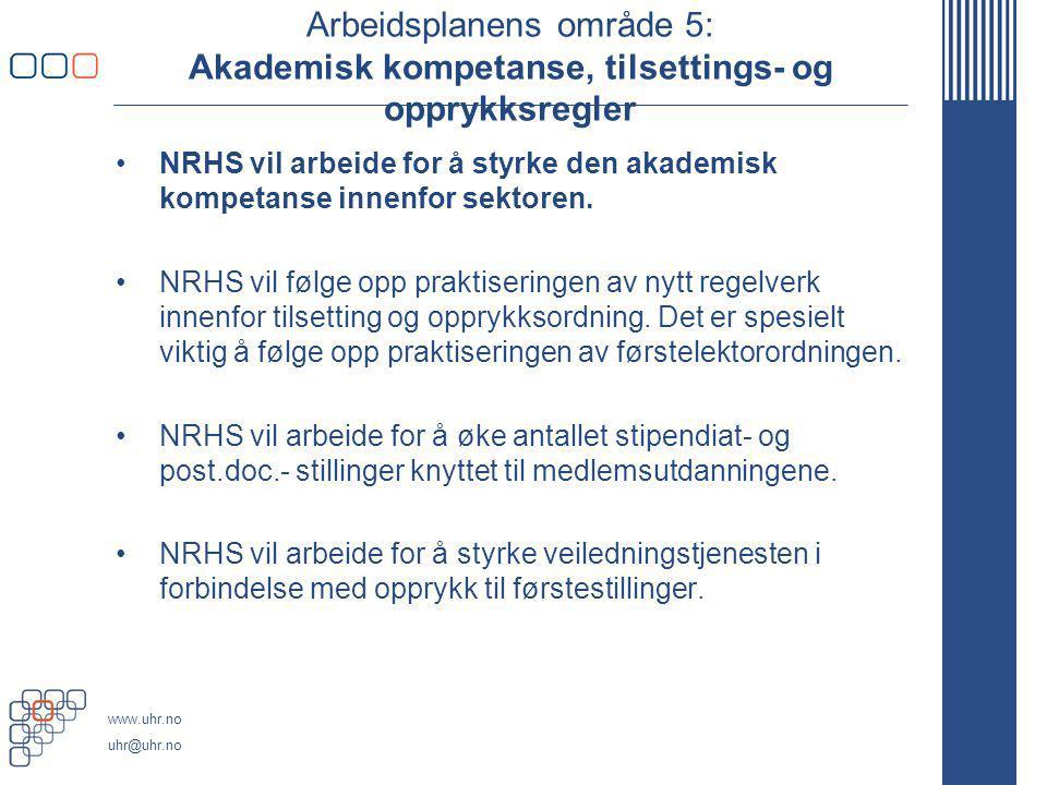 www.uhr.no uhr@uhr.no Arbeidsplanens område 5: Akademisk kompetanse, tilsettings- og opprykksregler NRHS vil arbeide for å styrke den akademisk kompet