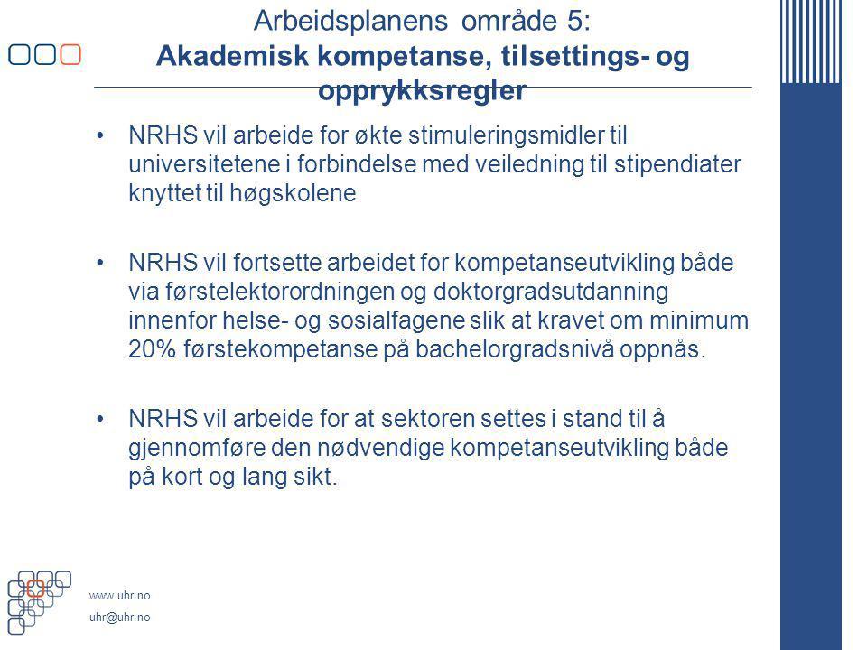 www.uhr.no uhr@uhr.no Arbeidsplanens område 5: Akademisk kompetanse, tilsettings- og opprykksregler NRHS vil arbeide for økte stimuleringsmidler til u