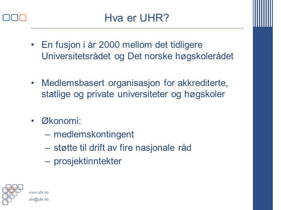 www.uhr.no uhr@uhr.no Hva er UHR? En fusjon i år 2000 mellom det tidligere Universitetsrådet og Det norske høgskolerådet Medlemsbasert organisasjon fo