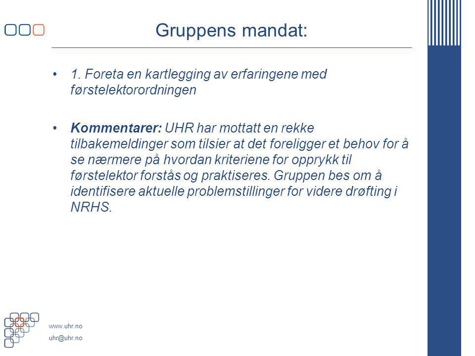 www.uhr.no uhr@uhr.no Gruppens mandat: 1. Foreta en kartlegging av erfaringene med førstelektorordningen Kommentarer: UHR har mottatt en rekke tilbake