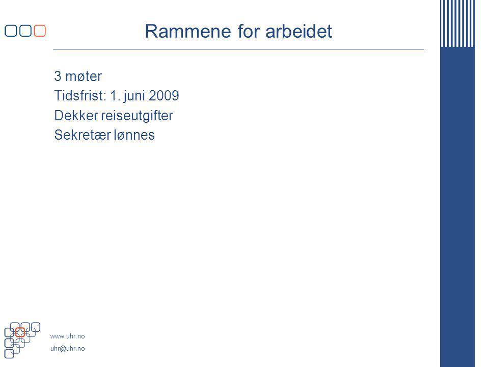 www.uhr.no uhr@uhr.no Rammene for arbeidet 3 møter Tidsfrist: 1. juni 2009 Dekker reiseutgifter Sekretær lønnes