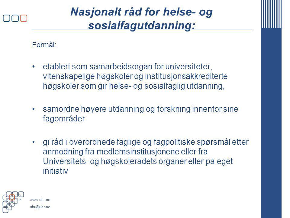 www.uhr.no uhr@uhr.no Nasjonalt råd for helse- og sosialfagutdanning: Formål: etablert som samarbeidsorgan for universiteter, vitenskapelige høgskoler