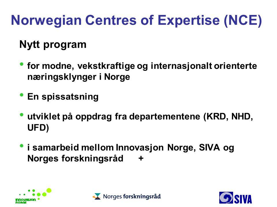 Norwegian Centres of Expertise (NCE) Nytt program for modne, vekstkraftige og internasjonalt orienterte næringsklynger i Norge En spissatsning utvikle
