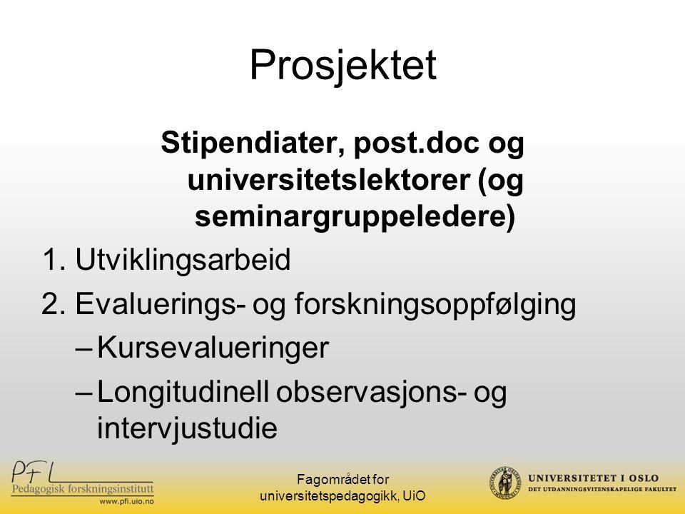 Fagområdet for universitetspedagogikk, UiO Prosjektet Stipendiater, post.doc og universitetslektorer (og seminargruppeledere) 1.