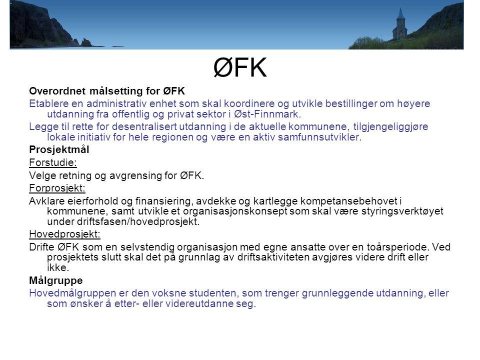 ØFK Overordnet målsetting for ØFK Etablere en administrativ enhet som skal koordinere og utvikle bestillinger om høyere utdanning fra offentlig og privat sektor i Øst-Finnmark.