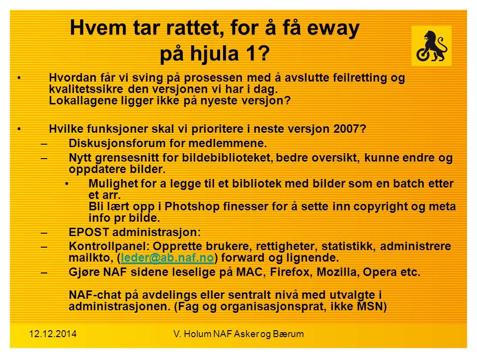 12.12.2014V. Holum NAF Asker og Bærum Hvem tar rattet, for å få eway på hjula 1? Hvordan får vi sving på prosessen med å avslutte feilretting og kvali