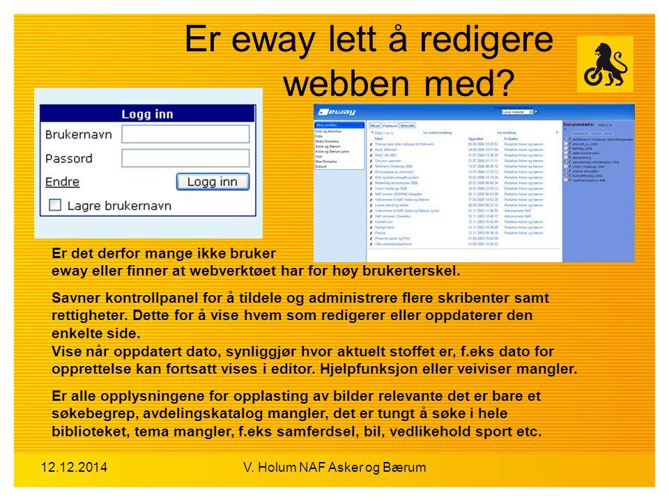 12.12.2014V. Holum NAF Asker og Bærum Er eway lett å redigere webben med? Er det derfor mange ikke bruker eway eller finner at webverktøet har for høy