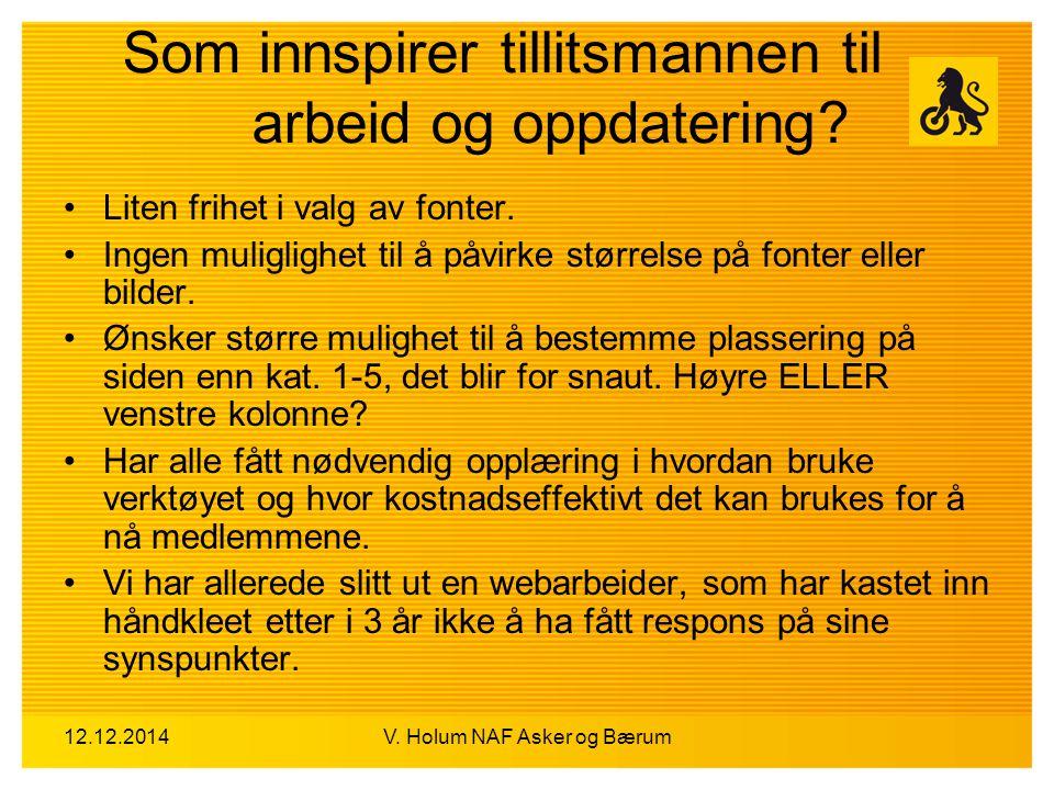 12.12.2014V. Holum NAF Asker og Bærum Som innspirer tillitsmannen til arbeid og oppdatering? Liten frihet i valg av fonter. Ingen muliglighet til å på