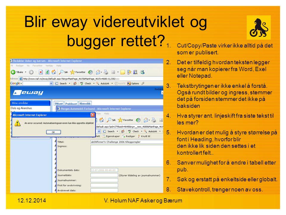 12.12.2014V. Holum NAF Asker og Bærum Blir eway videreutviklet og bugger rettet? 1.Cut/Copy/Paste virker ikke alltid på det som er publisert. 2.Det er