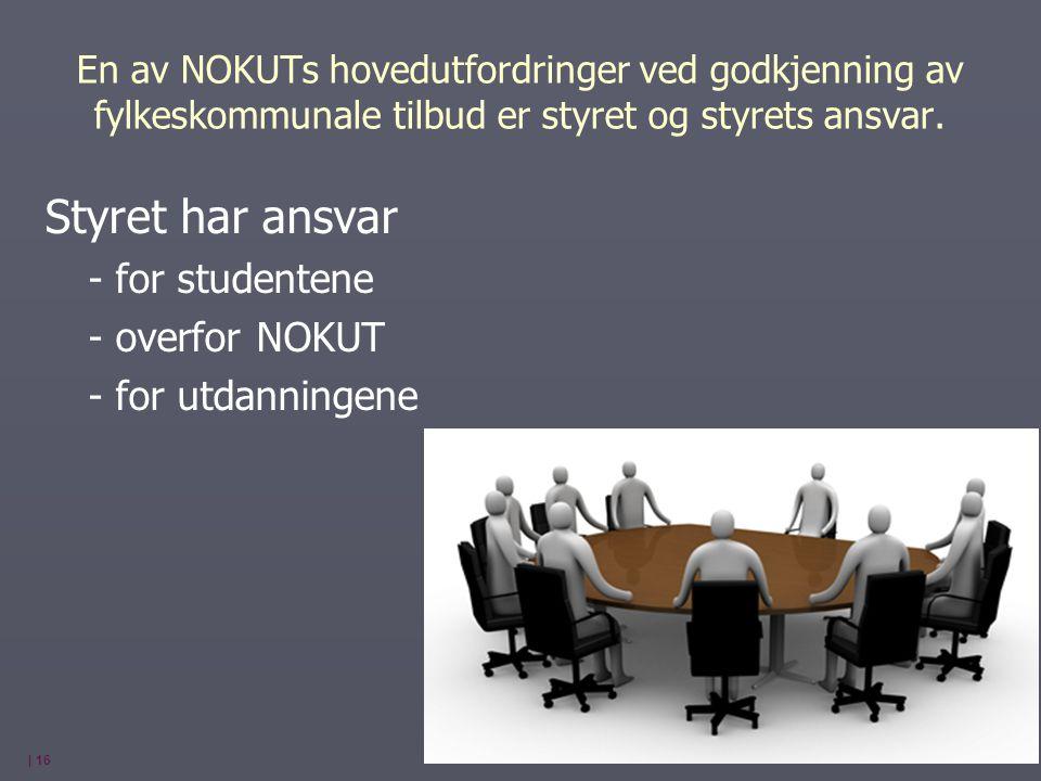 En av NOKUTs hovedutfordringer ved godkjenning av fylkeskommunale tilbud er styret og styrets ansvar. Styret har ansvar - for studentene - overfor NOK