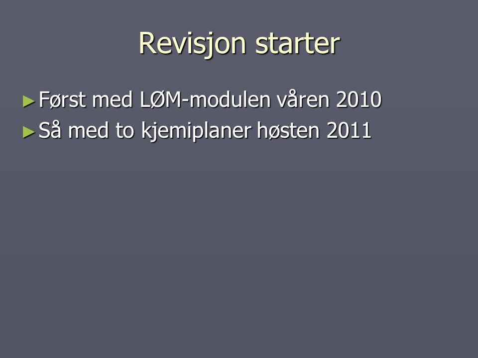 Revisjon starter ► Først med LØM-modulen våren 2010 ► Så med to kjemiplaner høsten 2011