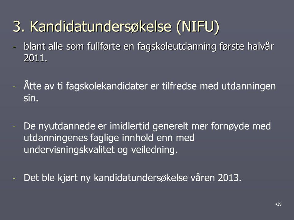 3. Kandidatundersøkelse (NIFU) - blant alle som fullførte en fagskoleutdanning første halvår 2011. - - Åtte av ti fagskolekandidater er tilfredse med