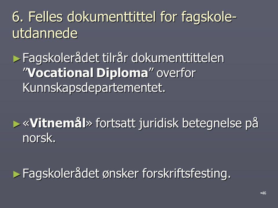"""6. Felles dokumenttittel for fagskole- utdannede ► Fagskolerådet tilrår dokumenttittelen """"Vocational Diploma"""" overfor Kunnskapsdepartementet. ► «Vitne"""