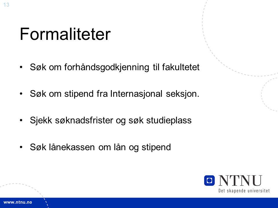 13 Formaliteter Søk om forhåndsgodkjenning til fakultetet Søk om stipend fra Internasjonal seksjon.