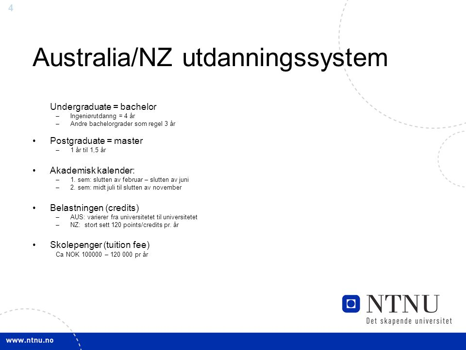 4 Australia/NZ utdanningssystem Undergraduate = bachelor –Ingeniørutdanng = 4 år –Andre bachelorgrader som regel 3 år Postgraduate = master –1 år til 1,5 år Akademisk kalender: –1.