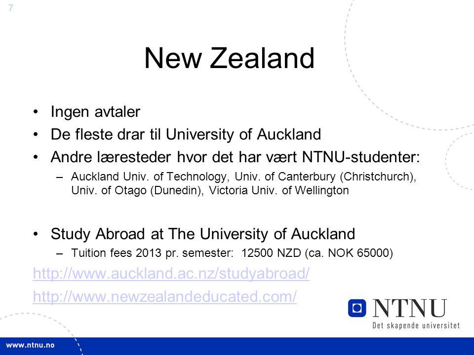 7 New Zealand Ingen avtaler De fleste drar til University of Auckland Andre læresteder hvor det har vært NTNU-studenter: –Auckland Univ.