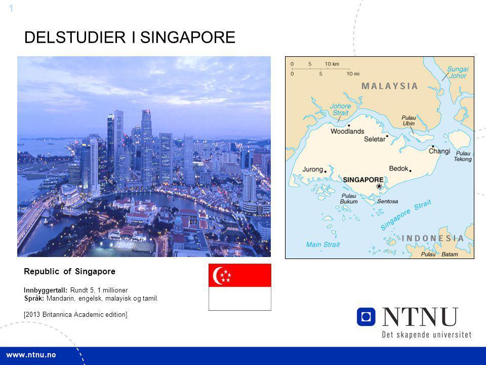 1 DELSTUDIER I SINGAPORE Republic of Singapore Innbyggertall: Rundt 5, 1 millioner Språk: Mandarin, engelsk, malayisk og tamil.