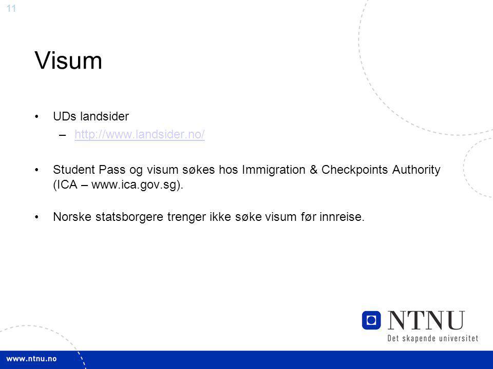 11 Visum UDs landsider –http://www.landsider.no/http://www.landsider.no/ Student Pass og visum søkes hos Immigration & Checkpoints Authority (ICA – www.ica.gov.sg).