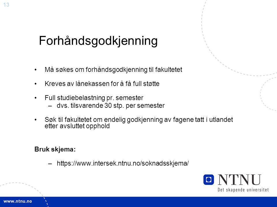 13 Forhåndsgodkjenning Må søkes om forhåndsgodkjenning til fakultetet Kreves av lånekassen for å få full støtte Full studiebelastning pr.