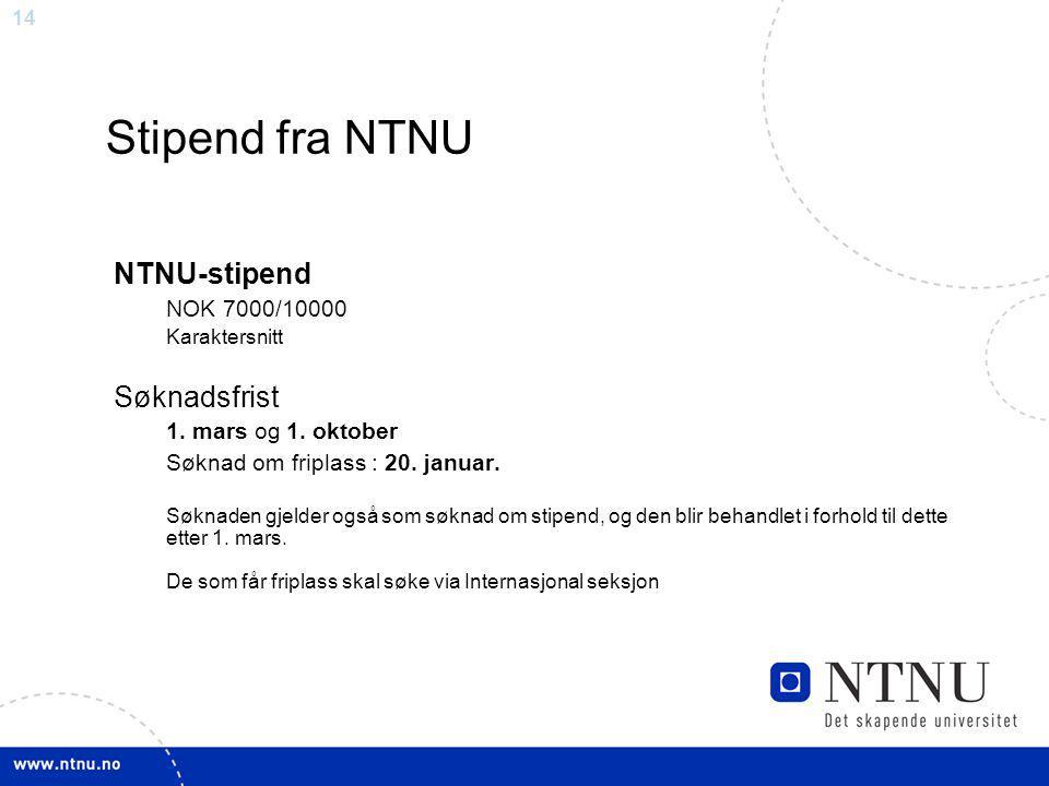 14 Stipend fra NTNU NTNU-stipend NOK 7000/10000 Karaktersnitt Søknadsfrist 1.