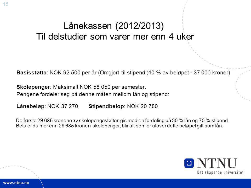 15 Lånekassen (2012/2013) Til delstudier som varer mer enn 4 uker Basisstøtte: NOK 92 500 per år (Omgjort til stipend (40 % av beløpet - 37 000 kroner) Skolepenger: Maksimalt NOK 58 050 per semester.