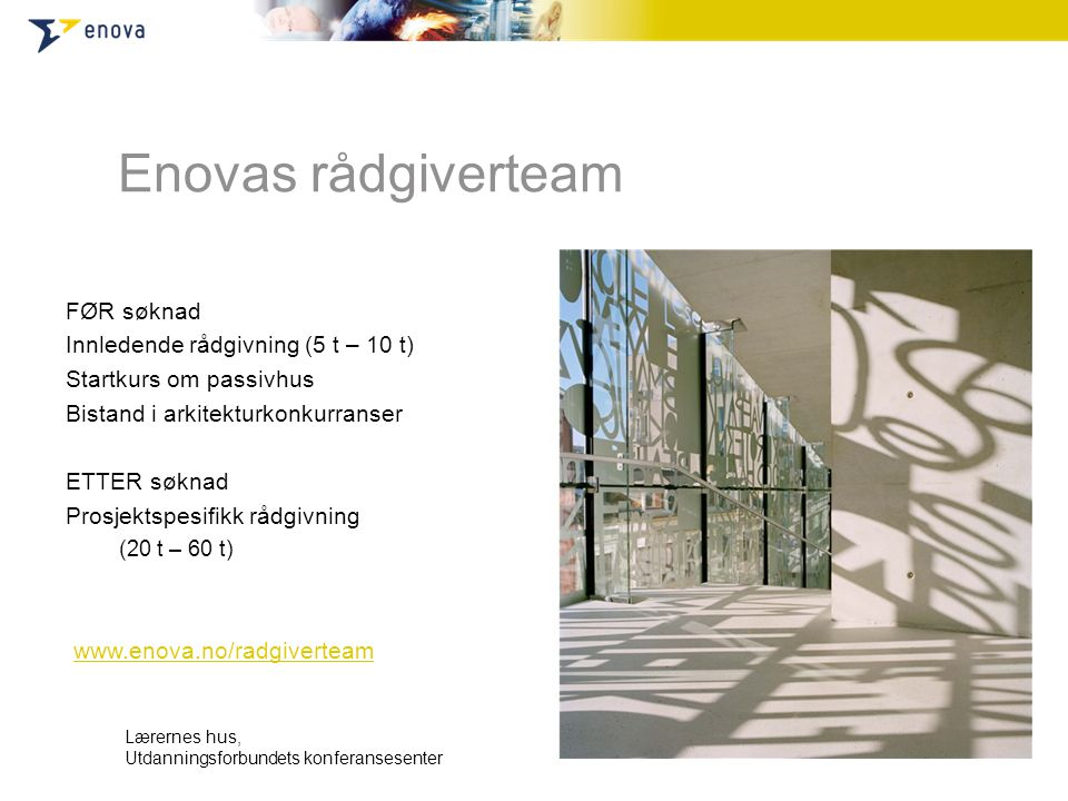 Enovas rådgiverteam FØR søknad Innledende rådgivning (5 t – 10 t) Startkurs om passivhus Bistand i arkitekturkonkurranser ETTER søknad Prosjektspesifi