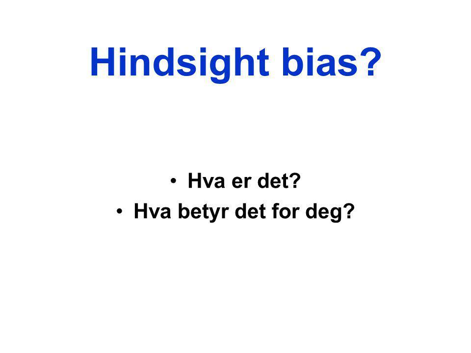 Hindsight bias? Hva er det? Hva betyr det for deg?