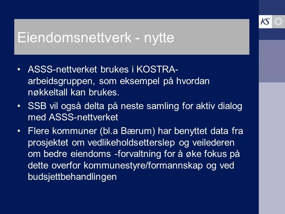 Eiendomsnettverk - nytte ASSS-nettverket brukes i KOSTRA- arbeidsgruppen, som eksempel på hvordan nøkkeltall kan brukes. SSB vil også delta på neste s