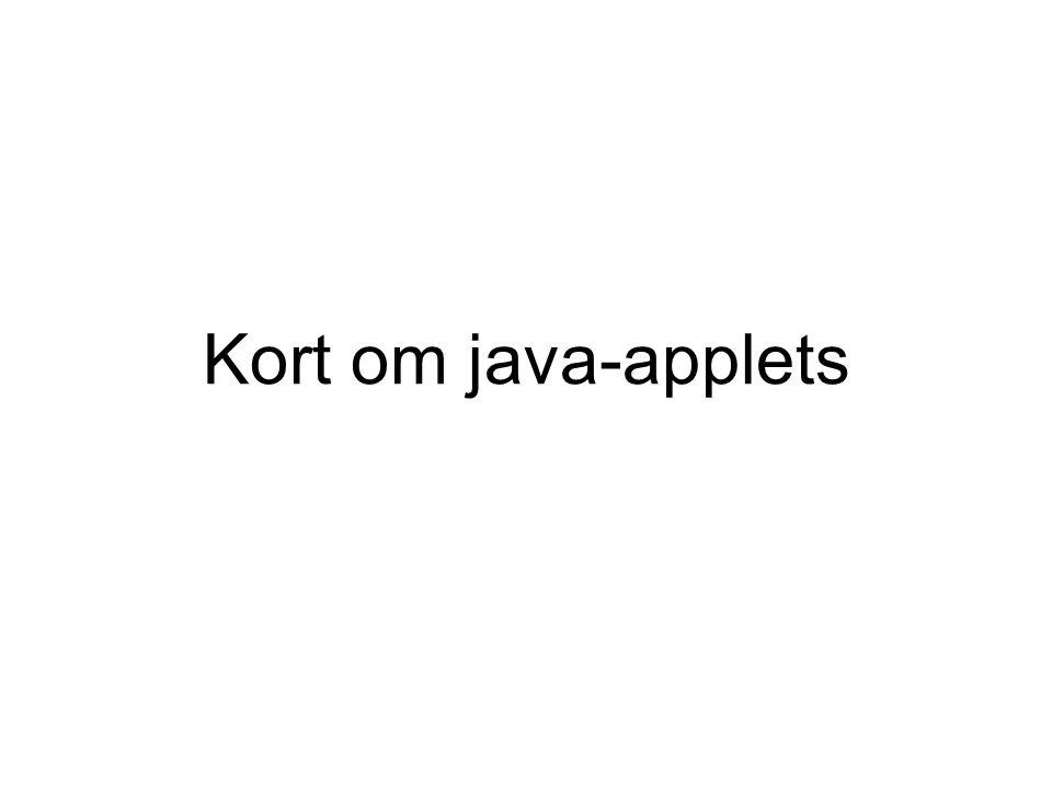 Applets - resourcer Appletter bygger på JRE (normalt j2se) Kan afvikles med Appletviewer (sikkerhed ?) Browser (sikkerhed – sandkasse ) Fra browser sikres at der ikke kan tilgås resourcer som filsystem m.m.