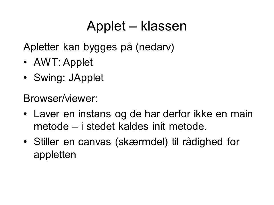 Applet – pakken Appletter kan afvilkes ved at Klasser ligger enkeltvis på host, codebase er så på host hvorfra klasser og ressourcer hentes.