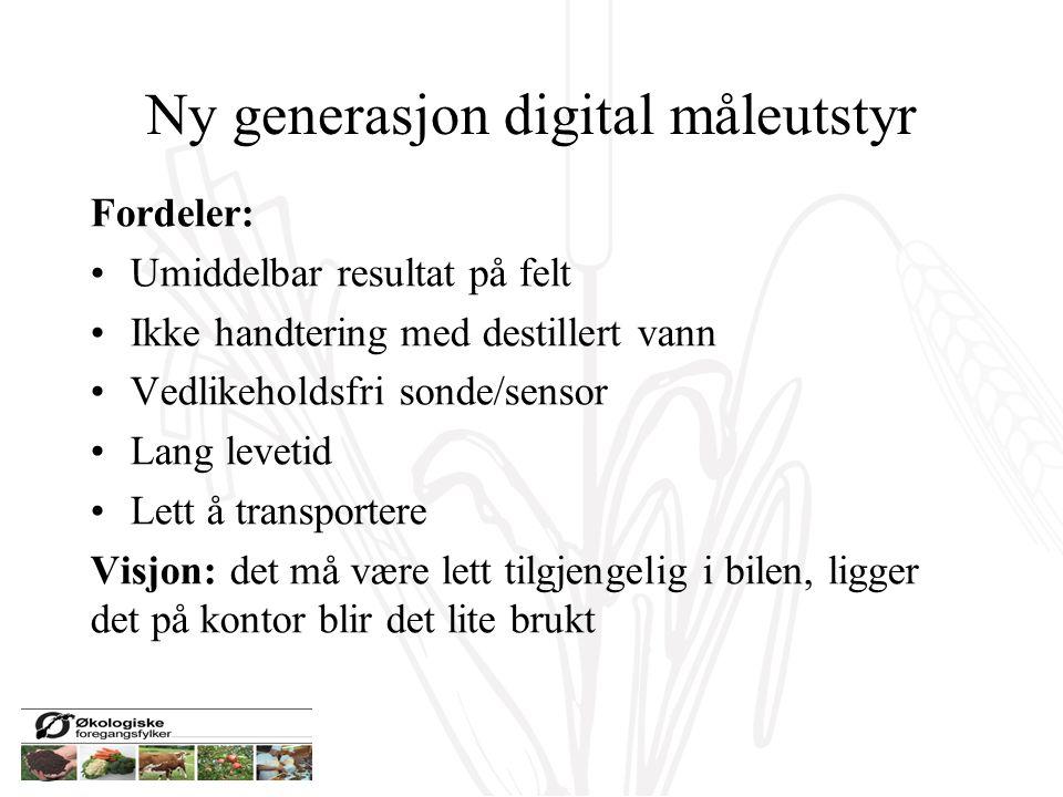Ny generasjon digital måleutstyr Fordeler: Umiddelbar resultat på felt Ikke handtering med destillert vann Vedlikeholdsfri sonde/sensor Lang levetid L