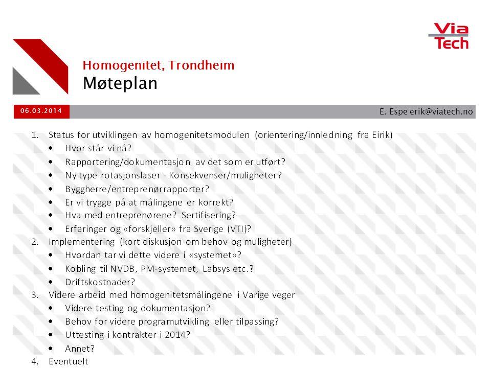 Møteplan Homogenitet, Trondheim E. Espe erik@viatech.no 06.03.2014