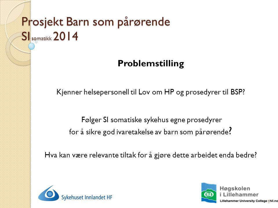 Prosjekt Barn som pårørende SI somatikk 2014 Problemstilling Kjenner helsepersonell til Lov om HP og prosedyrer til BSP? Følger SI somatiske sykehus e