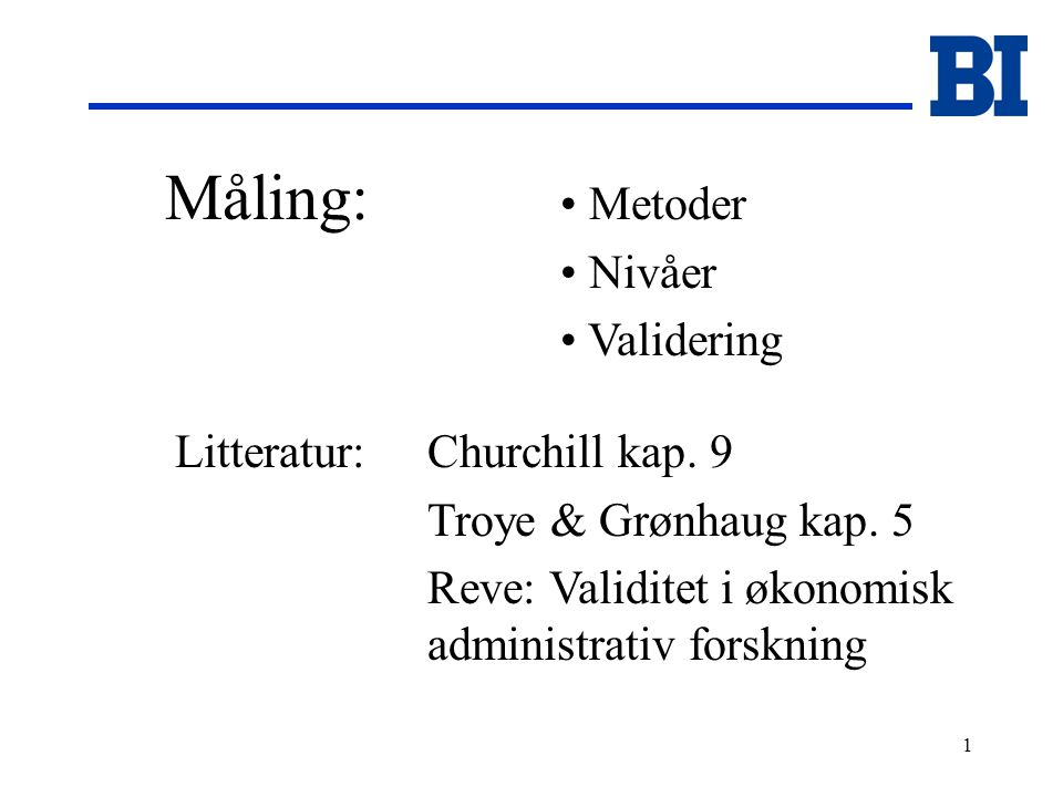 1 Måling: Metoder Nivåer Validering Churchill kap.