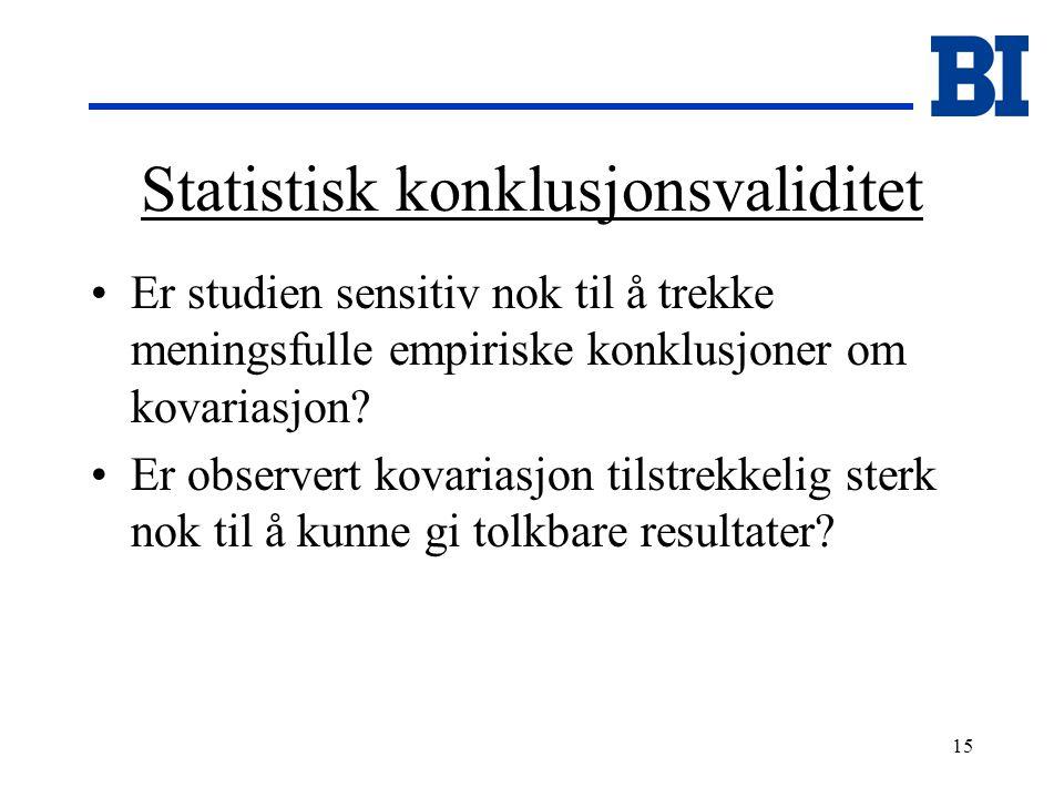 15 Statistisk konklusjonsvaliditet Er studien sensitiv nok til å trekke meningsfulle empiriske konklusjoner om kovariasjon.