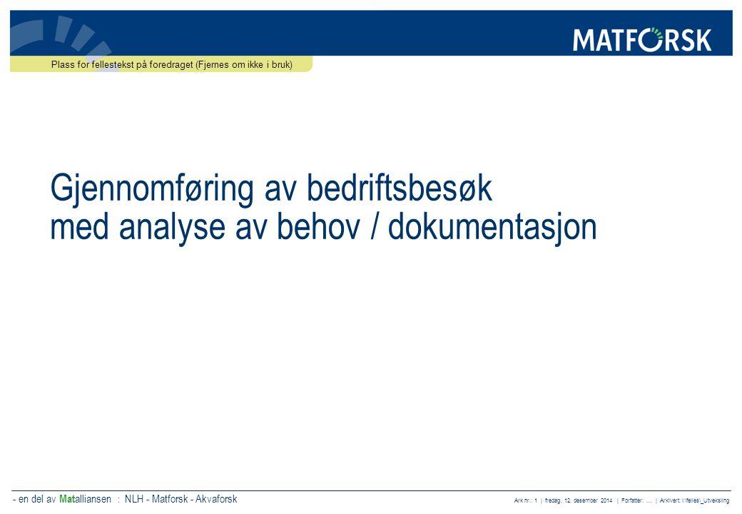 - en del av Mat alliansen : NLH - Matforsk - Akvaforsk Ark nr.: 1 | fredag, 12. desember 2014 | Forfatter:.... | Arkivert: I:\felles\_Utveksling Gjenn