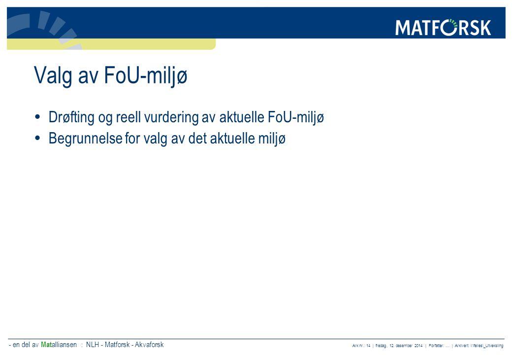 - en del av Mat alliansen : NLH - Matforsk - Akvaforsk Ark nr.: 14 | fredag, 12. desember 2014 | Forfatter:.... | Arkivert: I:\felles\_Utveksling Valg