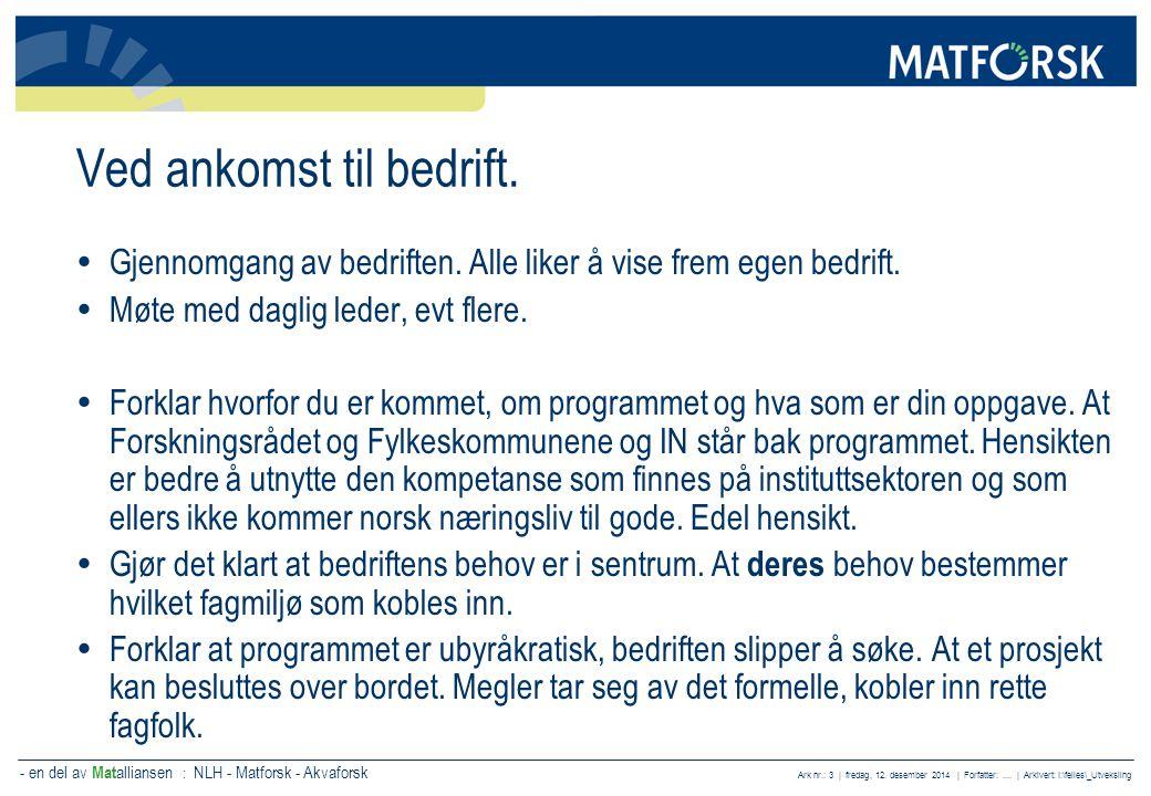 - en del av Mat alliansen : NLH - Matforsk - Akvaforsk Ark nr.: 3 | fredag, 12. desember 2014 | Forfatter:.... | Arkivert: I:\felles\_Utveksling Ved a